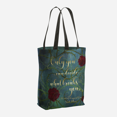 Only you can decide what breaks you. A Court of Wings and Ruin (ACOWAR) Quote Tote Bag