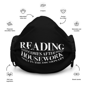 READING COMES AFTER HOUSEWORK Premium Face Mask