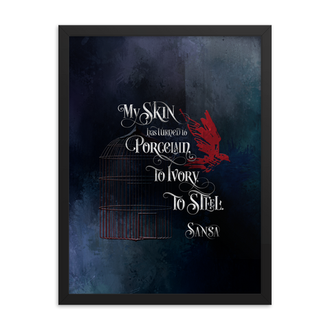 My skin has turned to porcelain... Sansa. Game of Thrones (A Song of Ice and Fire) Quote Art Print