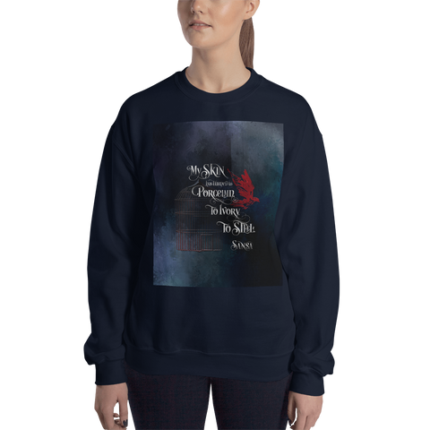 My skin has turned to porcelain... Sansa. Game of Thrones (A Song of Ice and Fire) Quote Unisex Sweatshirt