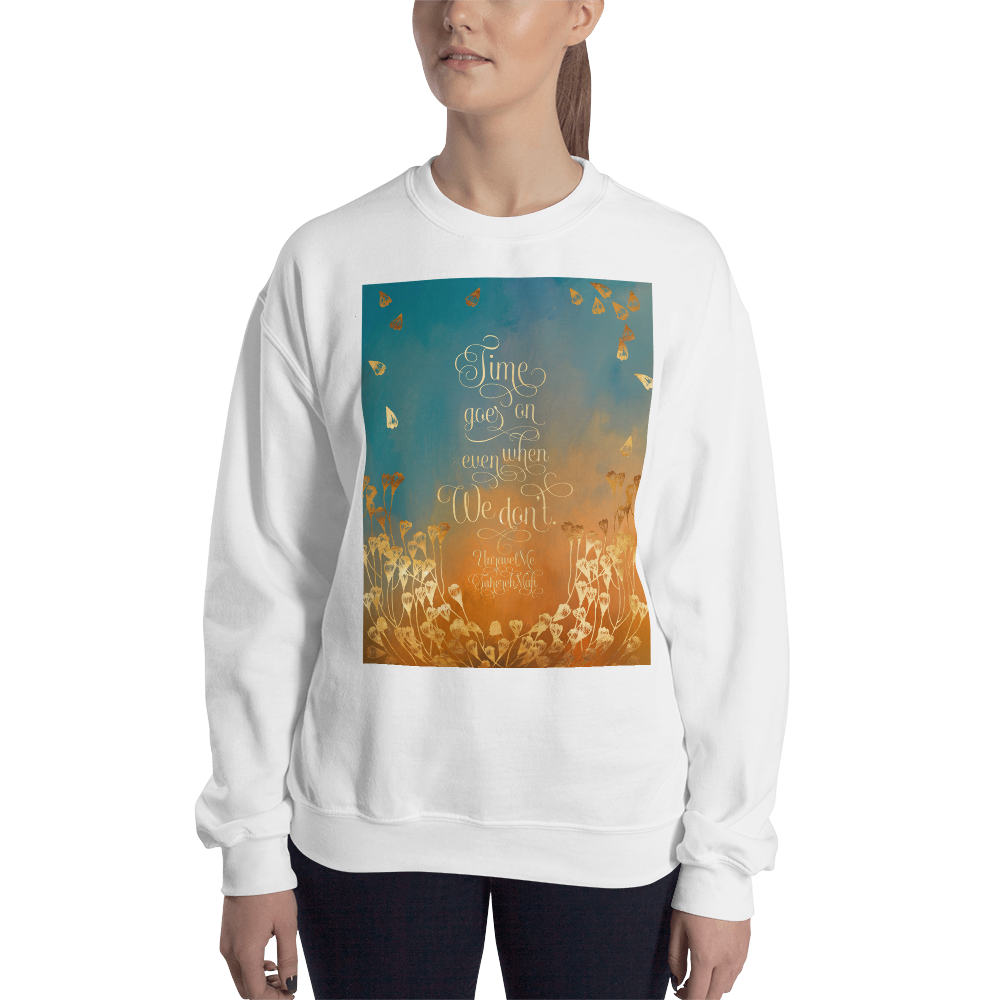 Time goes on even when we don't. Unravel Me Quote Unisex Sweatshirt