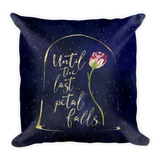 Until the last petal falls. Beauty and the Beast Quote Pillow - LitLifeCo.