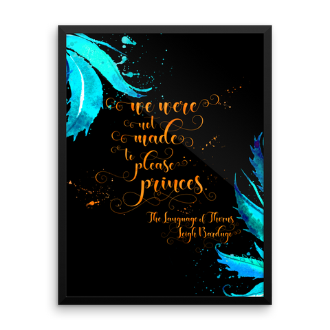 We were not made to please princes. The Language of Thorns Quote Art Print