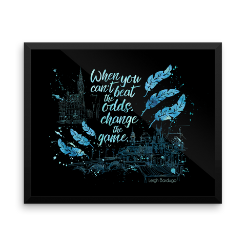 When you can't beat the odds, change the game. Crooked Kingdom Quote Art Print - LitLifeCo.