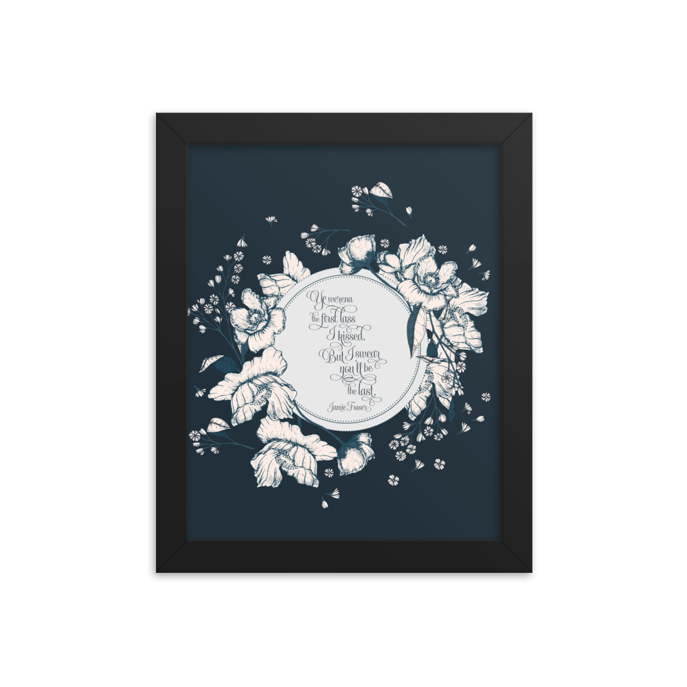 Ye werena the first lass I kissed.  But I swear you'll be the last. Jamie Fraser Quote Art Print - LitLifeCo.
