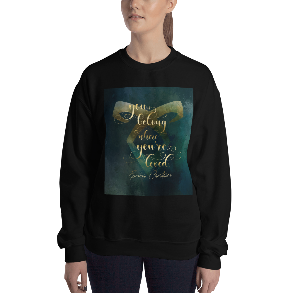 You belong where you're loved. Emma Carstairs Quote Unisex Sweatshirt - LitLifeCo.