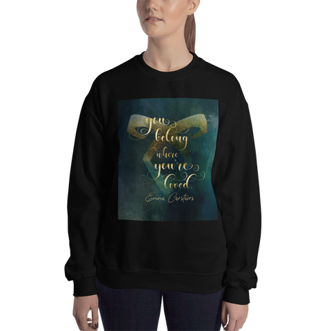 You belong where you're loved. Emma Carstairs Quote Unisex Sweatshirt