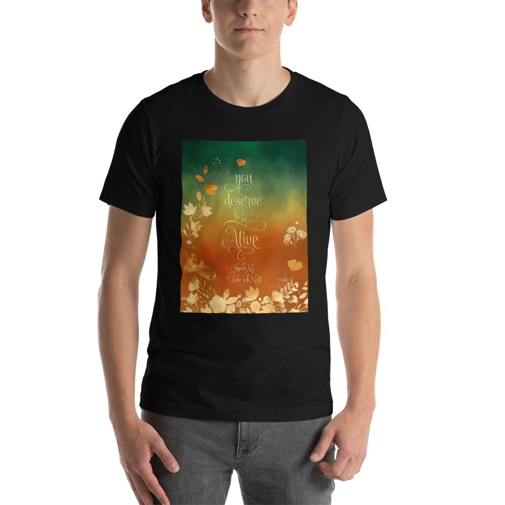 You deserve to be alive. Ignite Me Quote Unisex Short Sleeved Shirt - LitLifeCo.