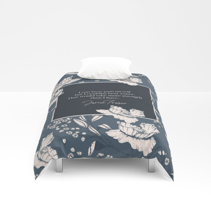 I can bear pain myself... Jamie Fraser Quote Duvet Cover