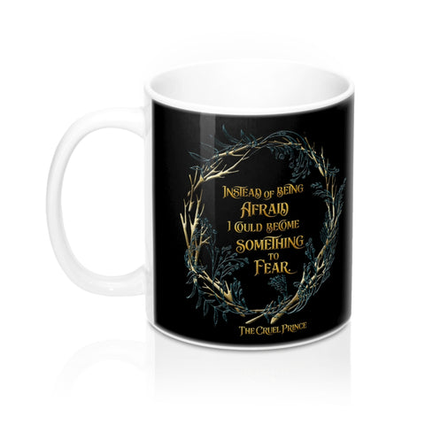Instead of being afraid... The Cruel Prince Quote Mug - LitLifeCo.
