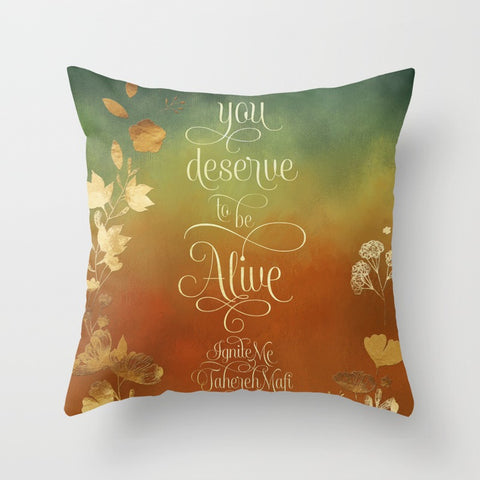 You deserve to be alive. Ignite Me Quote Pillow