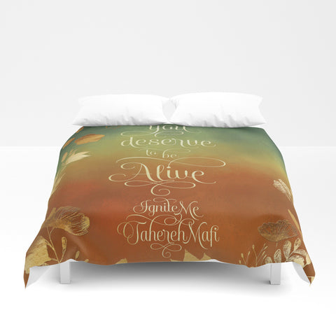 You deserve to be alive. Ignite Me Quote Duvet Cover