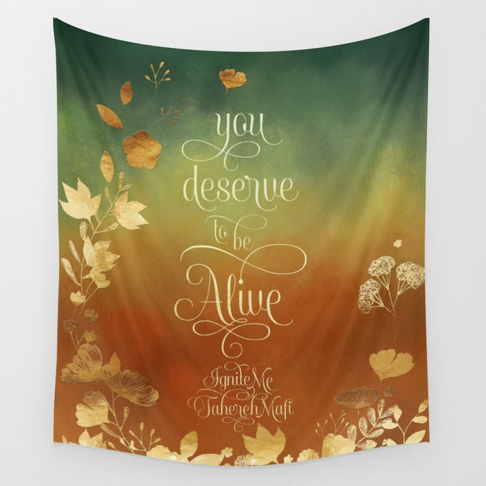 You deserve to be alive. Ignite Me Quote Wall Tapestry