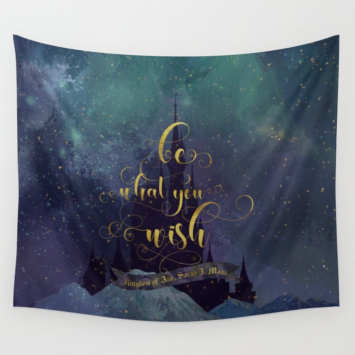 Be what you wish. Kingdom of Ash (Throne of Glass Series) Quote Wall Tapestry - LitLifeCo.