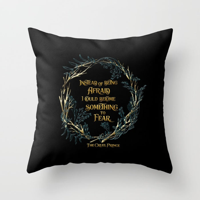 Instead of being afraid, I could become something to fear. The Cruel Prince Quote Pillow - LitLifeCo.
