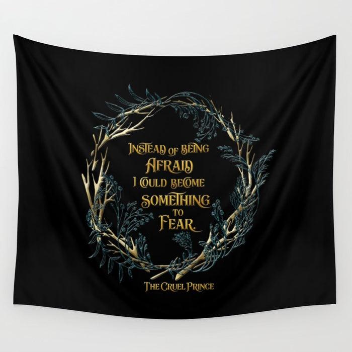 Instead of being afraid, I could become something to fear. The Cruel Prince Quote Wall Tapestry - LitLifeCo.