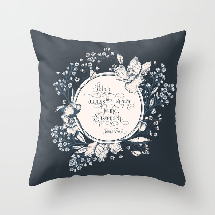 It has always been forever for me, Sassenach. Jamie Fraser Quote Pillow - LitLifeCo.