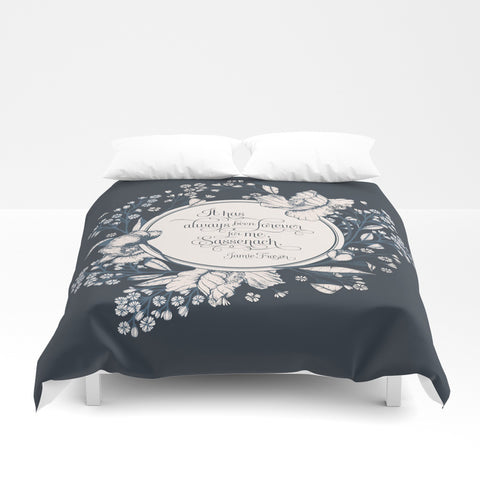 It has always been forever... Jamie Fraser Quote Duvet Cover