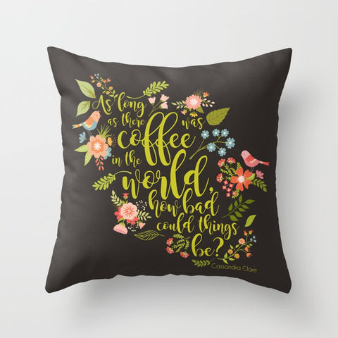 As long as there was coffee... Quote Pillow - LitLifeCo.