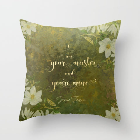I am your master and you're mine. - Jamie Fraser. Outlander Quote Pillow - LitLifeCo.