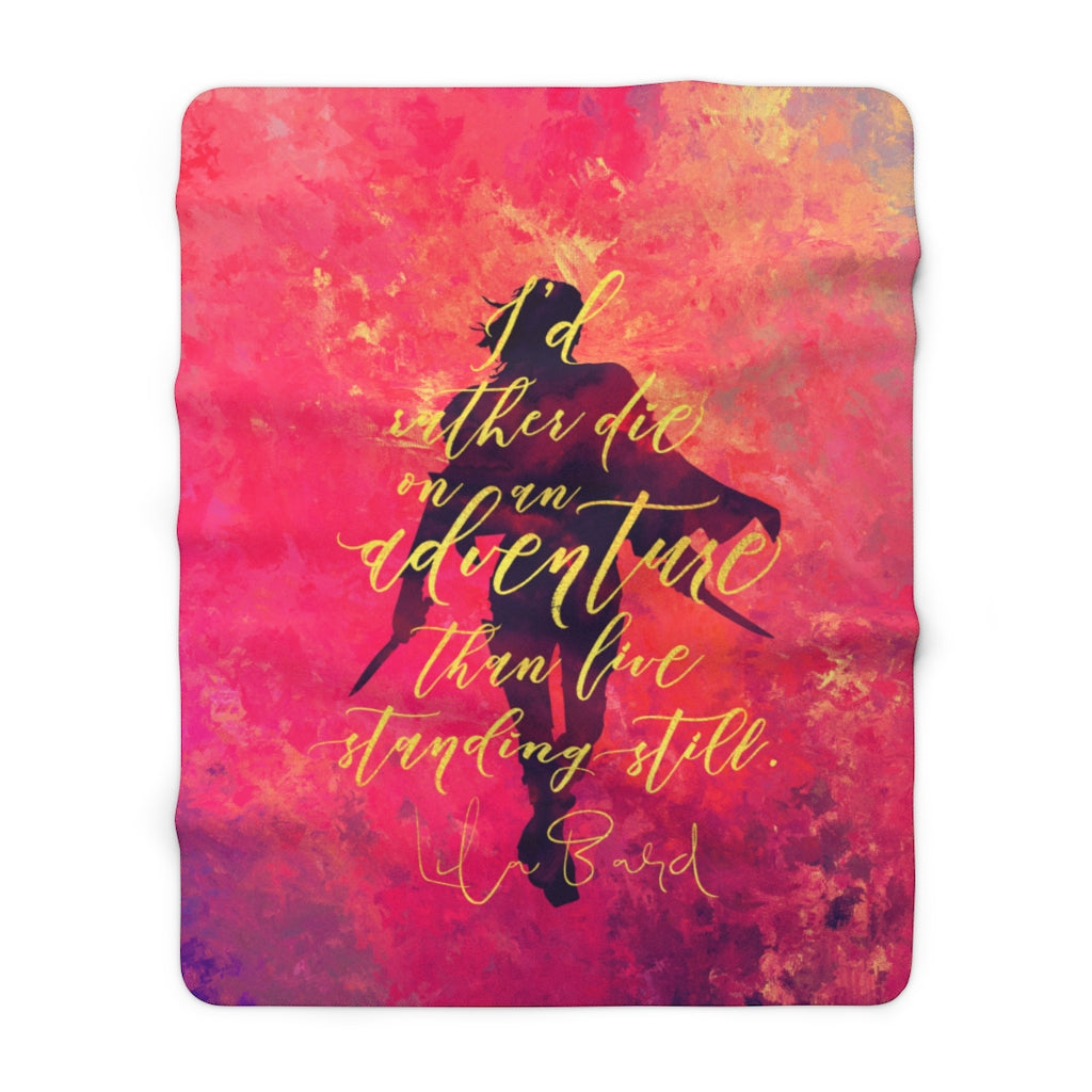I'd rather die on an adventure... Lila Bard Quote Throw Blanket