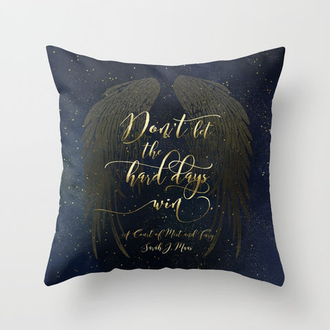 Don't let the hard days win. A Court of Mist and Fury (ACOMAF) Quote Pillow