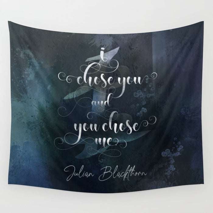 I chose you... Julian Blackthorn Quote Wall Tapestry - LitLifeCo.