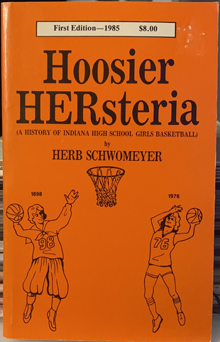 1985 Hoosier HERsteria Indiana HS Basketball Autographed Book 1st Edit Herb Schwomeyer