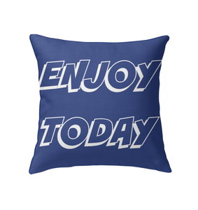 Enjoy Today Fun Pillow