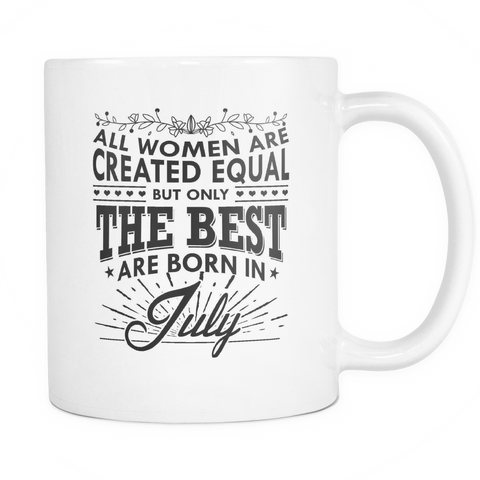All Women Are Created Equal - But Only The Best Are Born In July