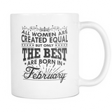 All Women Are Created Equal - But Only The  Best Are Born In February