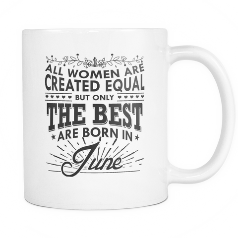 All Women Are Created Equal - But Only The Best Are Born In June