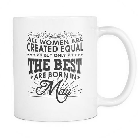 All Women Are Created Equal - But Only The Best Are Born In May