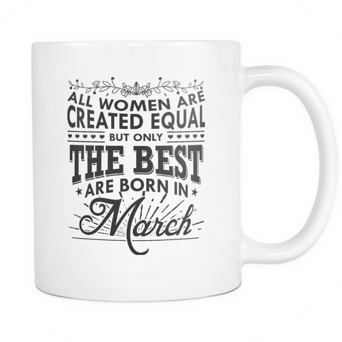 All Women Are Created Equal - But Only The Best Are Born In March