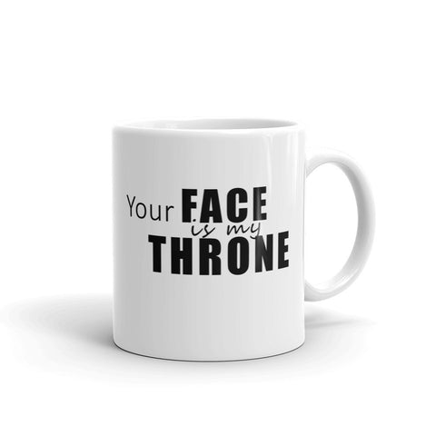 Your Face Is My Throne Mug - Lane Apparel INC