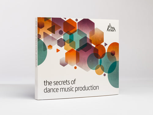 The Secrets Of Dance Music Production - Attack