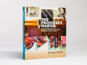 The Producer's Manual - Paul White