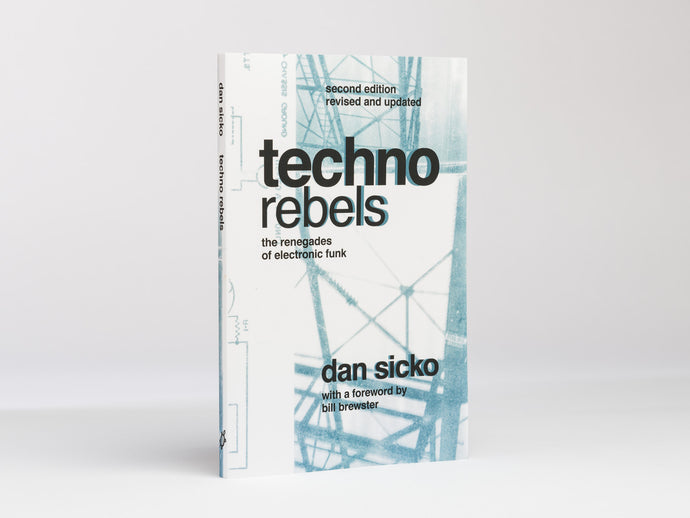 Techno Rebels: The Renegades of Electronic Funk - Dan Sicko