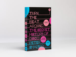 Turn the Beat Around: The Secret History of Disco - Peter Shapiro