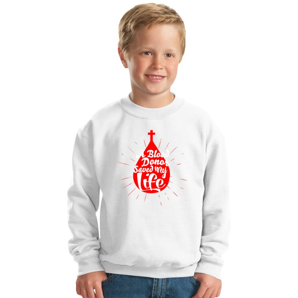 A Blood Donor Saved My Life Kids Sweatshirt
