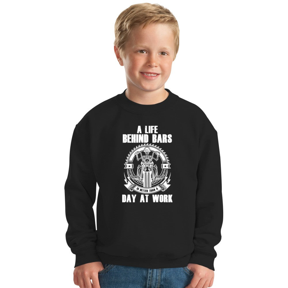 A Life Behind Bars Is Better Than A Day At Work Kids Sweatshirt
