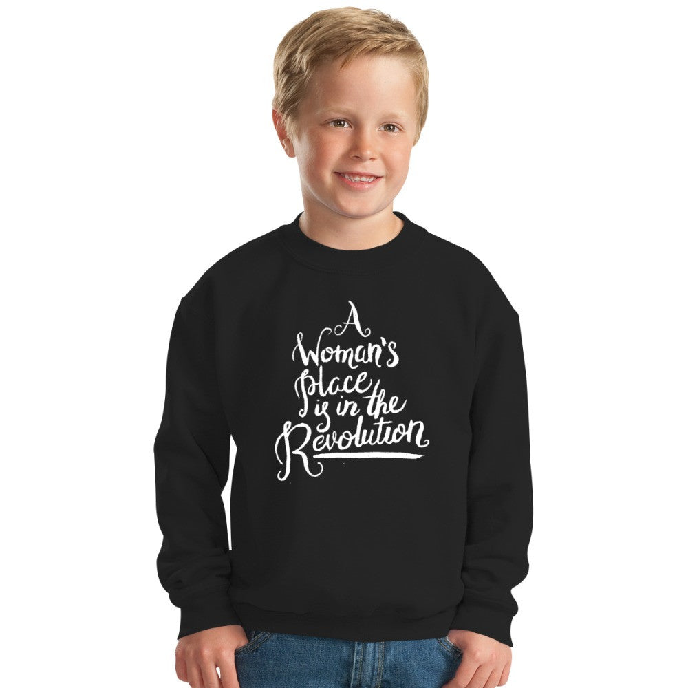 A WOMAN'S PLACE IS IN THE REVOLUTION Kids Sweatshirt