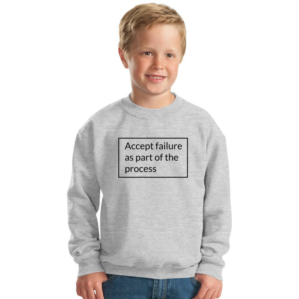Accept Failure As Part Of The Process Kids Sweatshirt