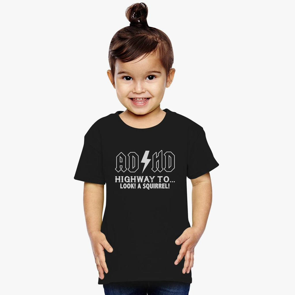 ADHD Highway To Hey Look A Squirrel Toddler T-shirt