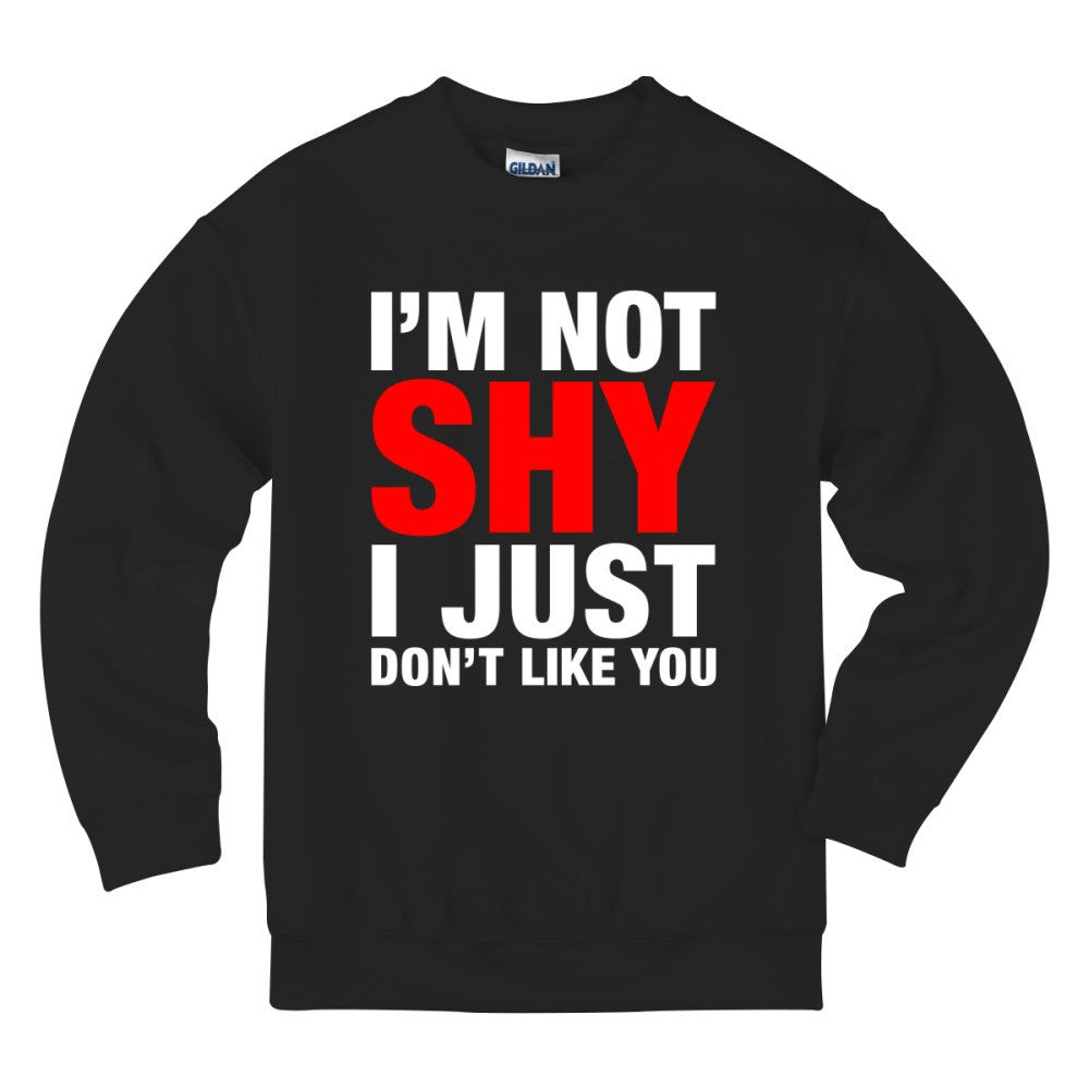 Adult I'm Not Shy I Just Dont Like You T Shirt Kids Sweatshirt