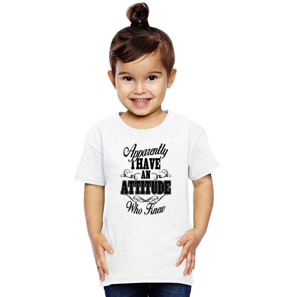 Apparently I Have An Attitude Who Knew Toddler T-shirt
