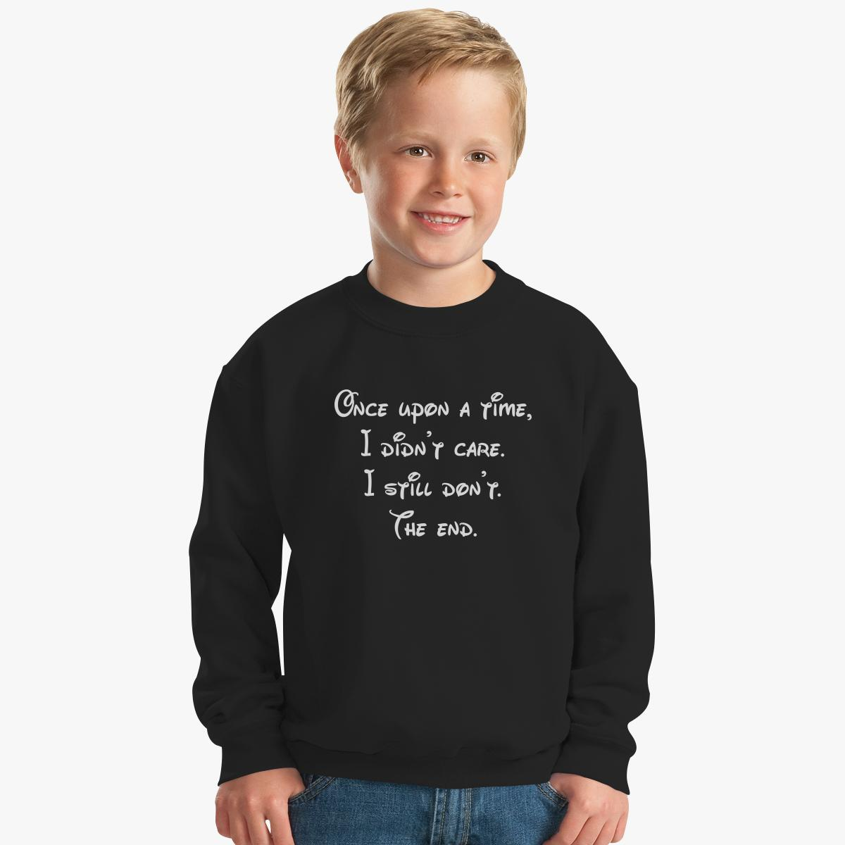 Once Upon A Time, I Didn't Care. I Still Don't. The End Kids Sweatshirt