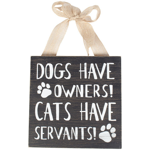 Dogs Have Owners Cats Have Servants Wood Wall Art - TLC Gift Store - tlcgiftstore.com