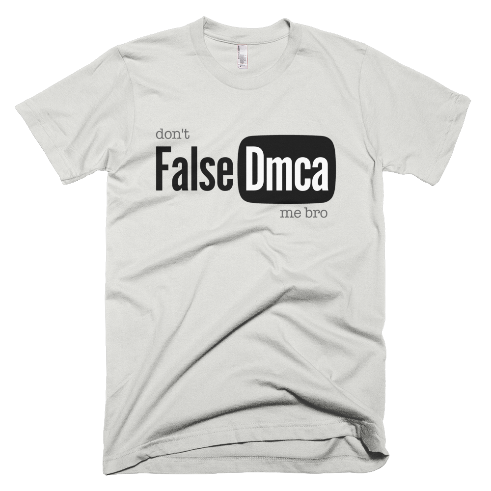 Don't False DMCA Me Bro T-shirt