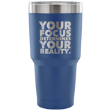 Your Focus Determines Your Reality Tumblers-Fresh Steals